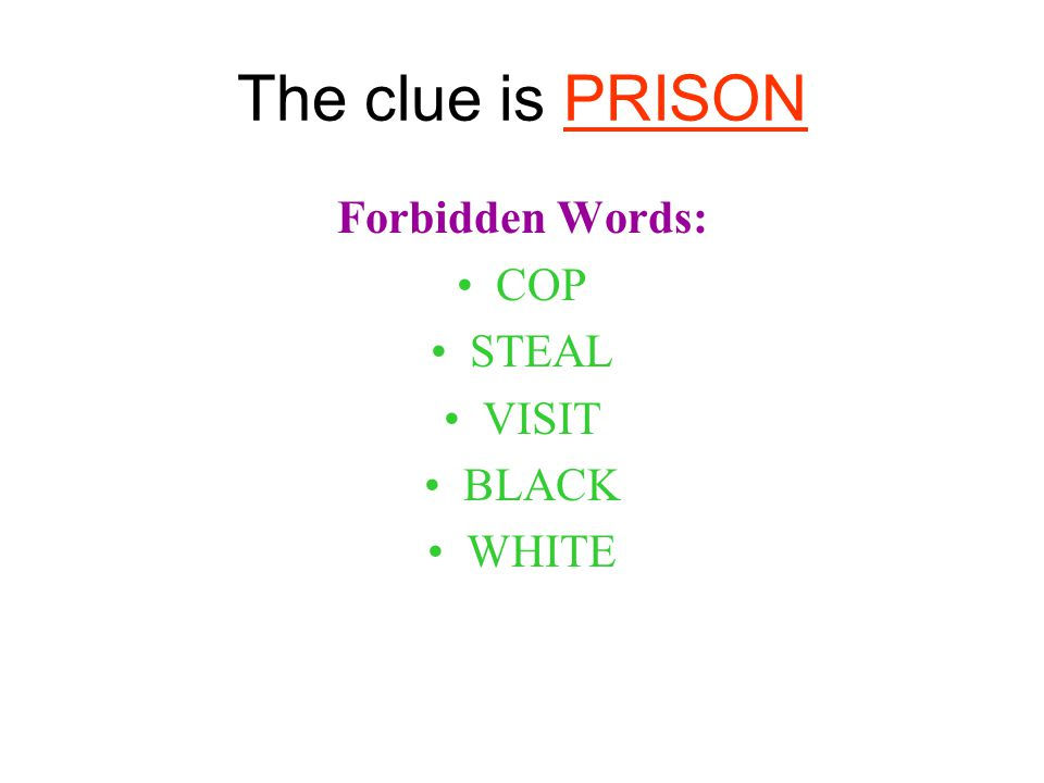 The clue is PRISON Forbidden Words: COP STEAL VISIT BLACK WHITE