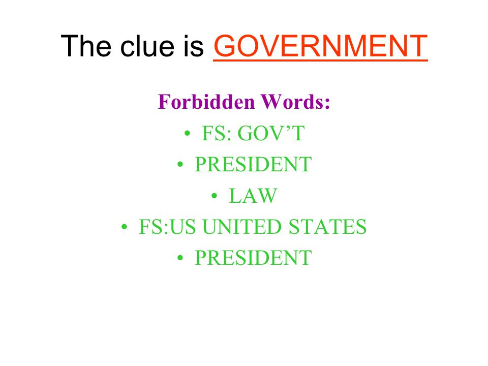 The clue is GOVERNMENT Forbidden Words: FS: GOVT PRESIDENT LAW FS:US UNITED STATES PRESIDENT