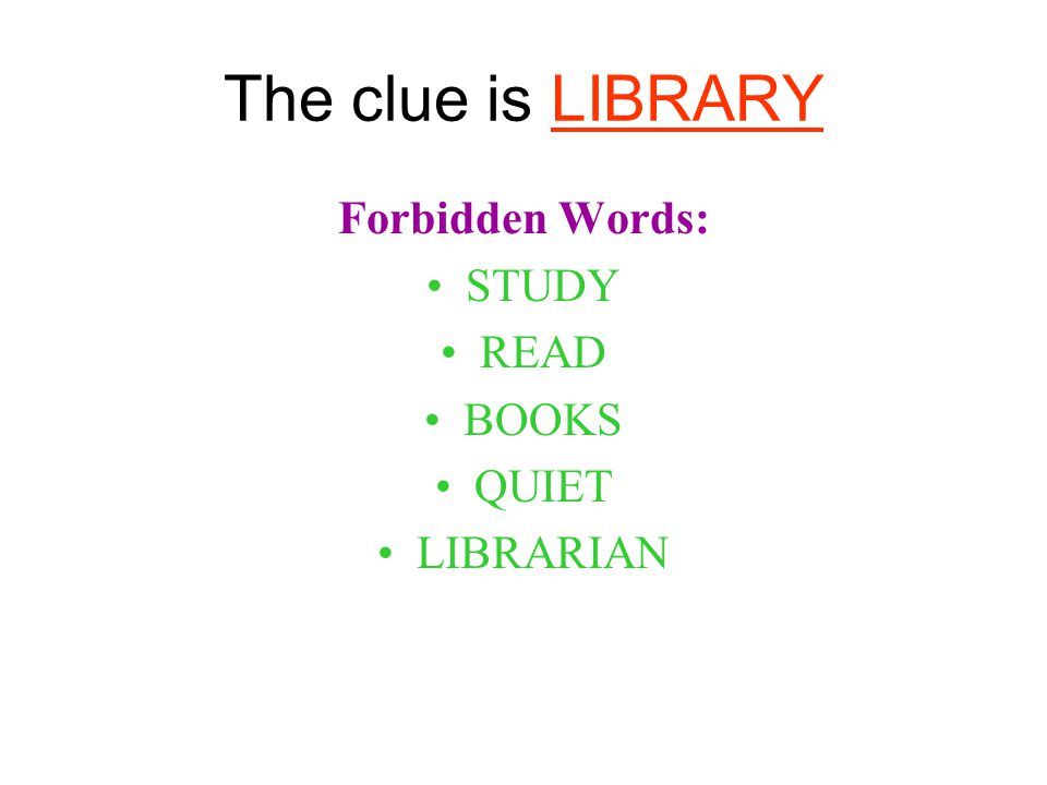 The clue is LIBRARY Forbidden Words: STUDY READ BOOKS QUIET LIBRARIAN