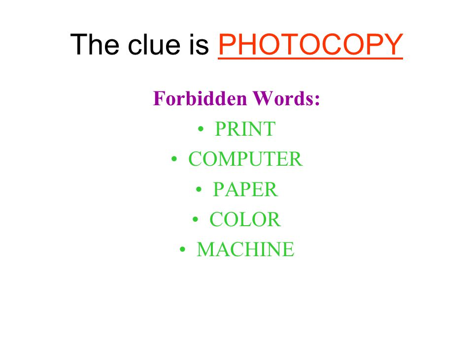 The clue is PHOTOCOPY Forbidden Words: PRINT COMPUTER PAPER COLOR MACHINE