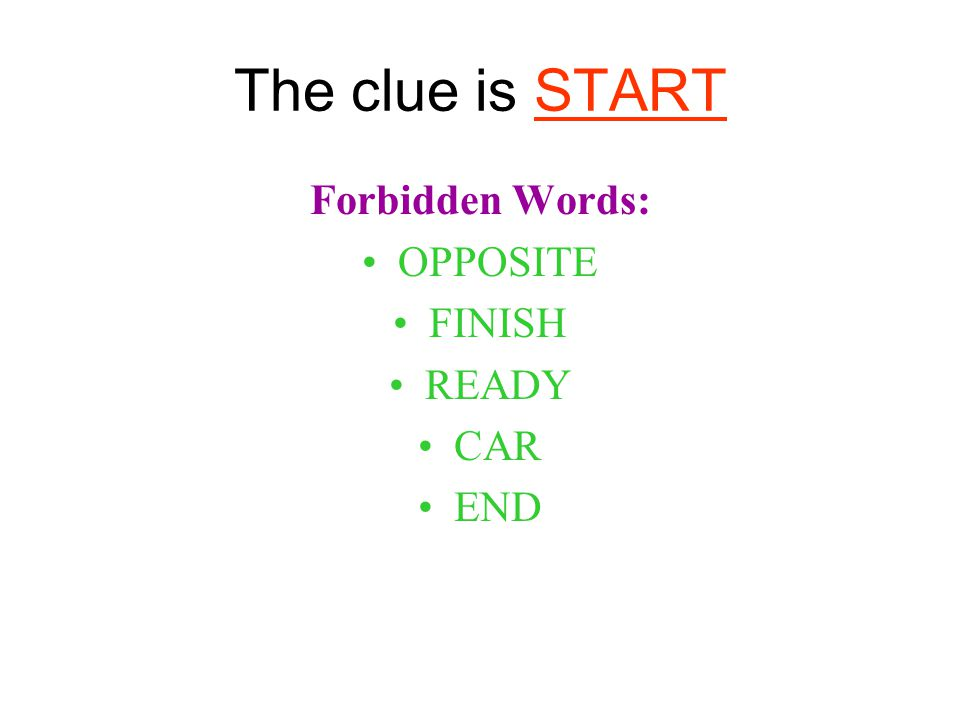 The clue is START Forbidden Words: OPPOSITE FINISH READY CAR END