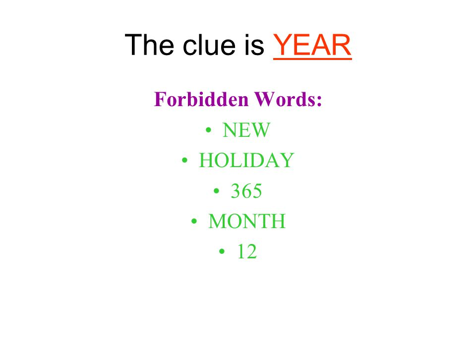 The clue is YEAR Forbidden Words: NEW HOLIDAY 365 MONTH 12
