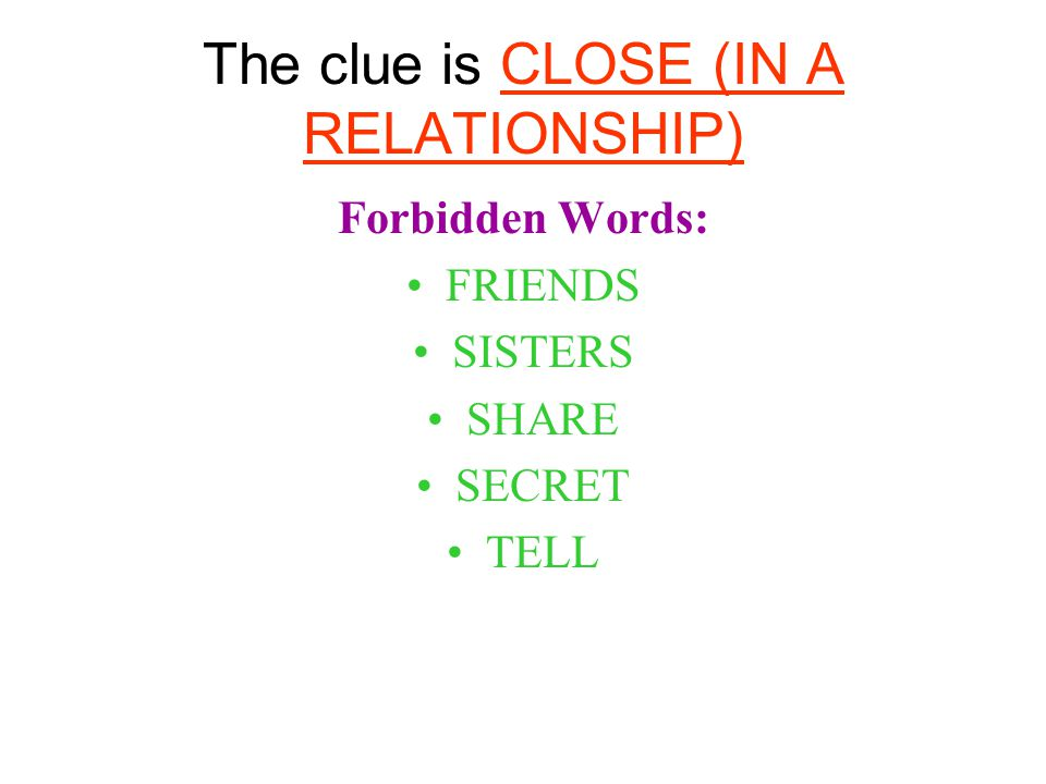 The clue is CLOSE (IN A RELATIONSHIP) Forbidden Words: FRIENDS SISTERS SHARE SECRET TELL