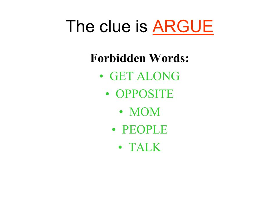 The clue is ARGUE Forbidden Words: GET ALONG OPPOSITE MOM PEOPLE TALK