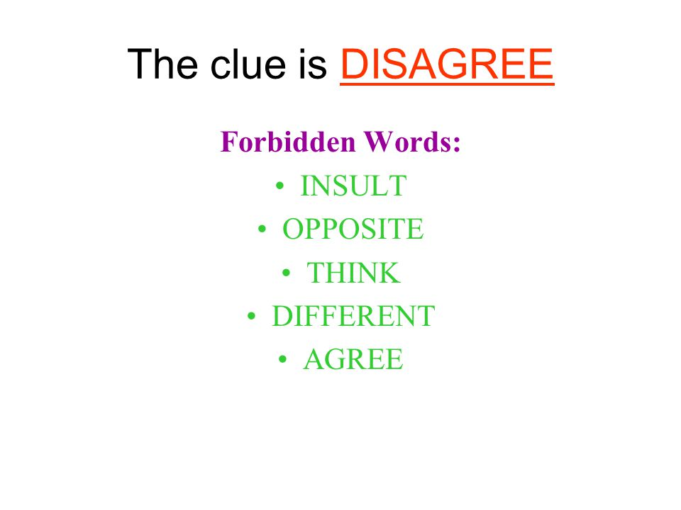 The clue is DISAGREE Forbidden Words: INSULT OPPOSITE THINK DIFFERENT AGREE