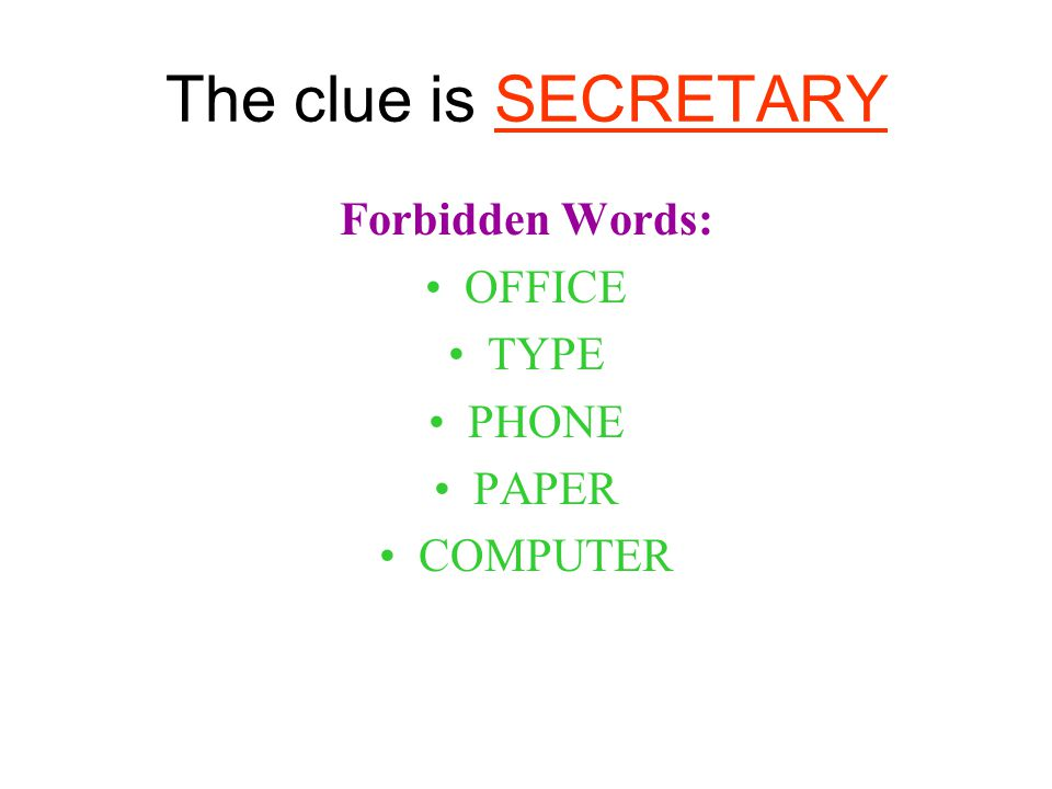 The clue is SECRETARY Forbidden Words: OFFICE TYPE PHONE PAPER COMPUTER