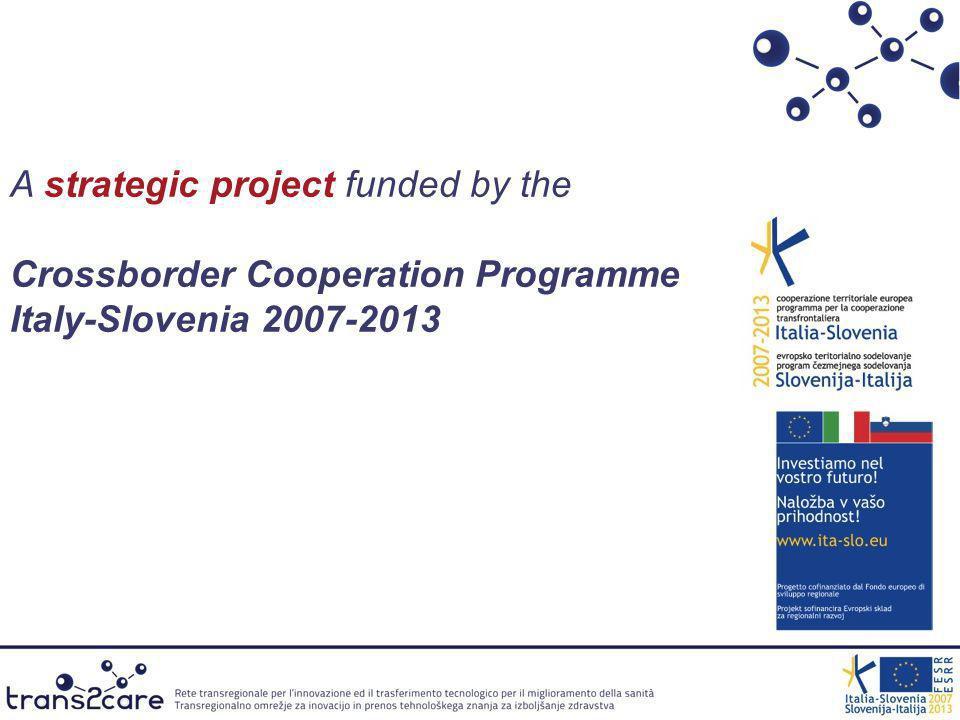 136 714 036 85% - European Regional Development Fund 15% - National Funds TRANS2CARE 2 611 118 START - 01.04.2011 END - 30.09.2014