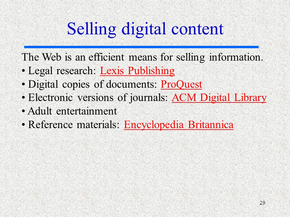 29 The Web is an efficient means for selling information.