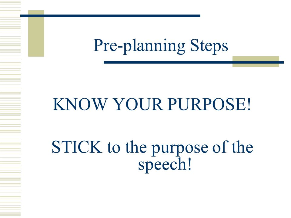 SPEECH PRE-PLANNING No part should be skipped, overlooked, or forgotten, as they are ALL important and serve a specific purpose.
