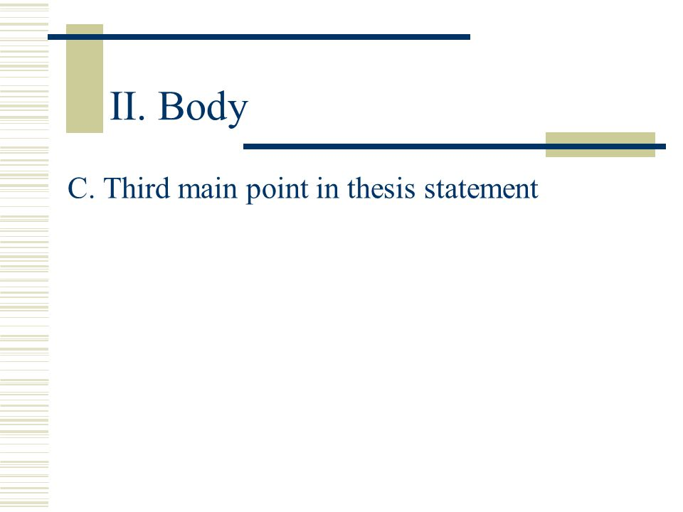 II. Body (all details used from research MUST be CITED or it is PLAGIARISM!) B. Second main point in thesis statement (Remember to use a transitional