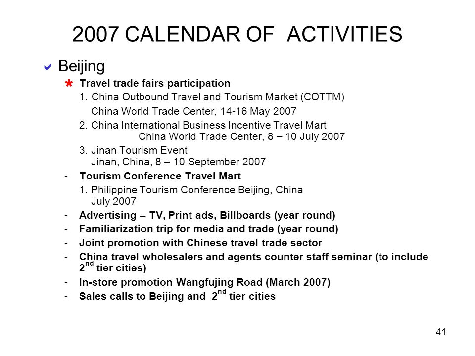 41 2007 CALENDAR OF ACTIVITIES Beijing Travel trade fairs participation 1. China Outbound Travel and Tourism Market (COTTM) China World Trade Center,