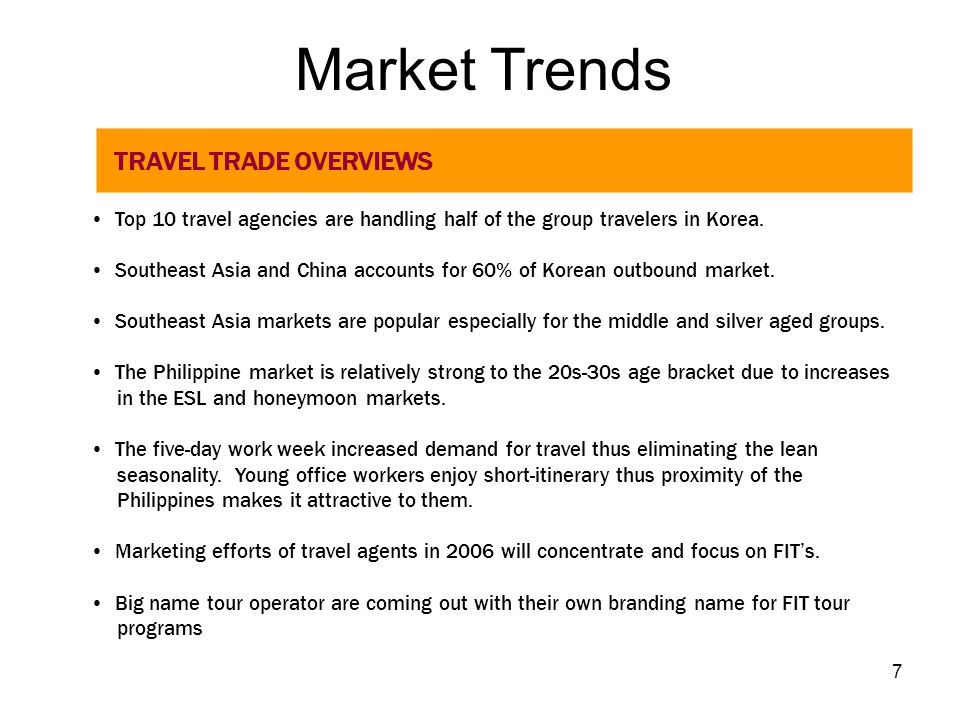 7 Market Trends TRAVEL TRADE OVERVIEWS Top 10 travel agencies are handling half of the group travelers in Korea. Southeast Asia and China accounts for