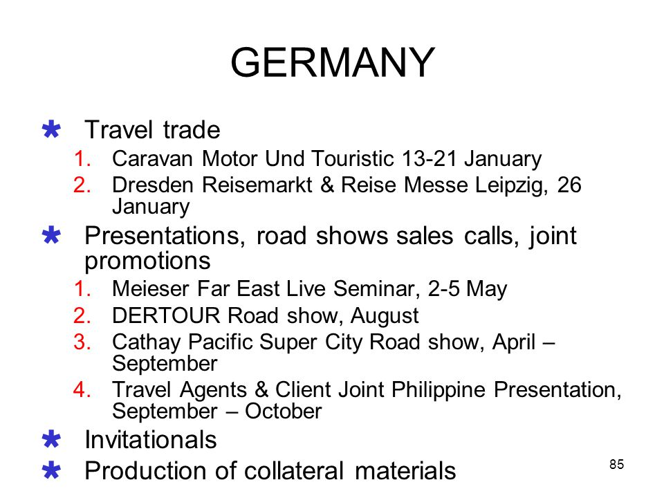 85 GERMANY Travel trade 1.Caravan Motor Und Touristic 13-21 January 2.Dresden Reisemarkt & Reise Messe Leipzig, 26 January Presentations, road shows s