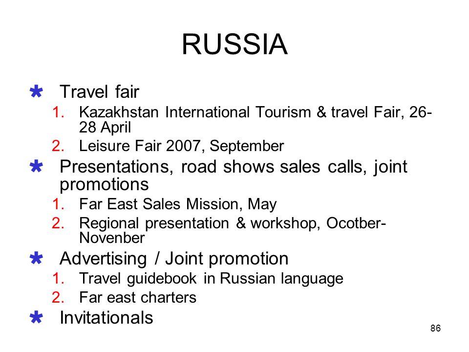 86 RUSSIA Travel fair 1.Kazakhstan International Tourism & travel Fair, 26- 28 April 2.Leisure Fair 2007, September Presentations, road shows sales ca