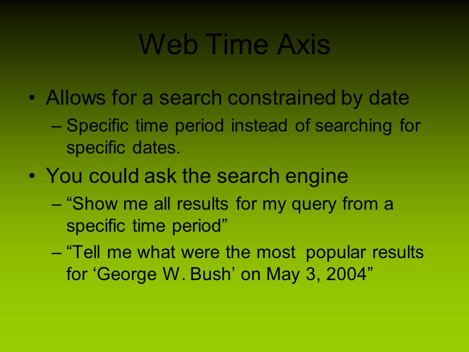 Web Time Axis Allows for a search constrained by date –Specific time period instead of searching for specific dates.