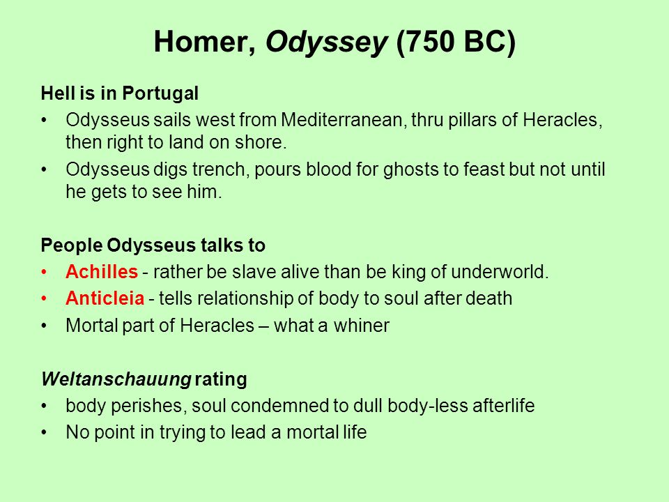 Homer, Odyssey (750 BC) Hell is in Portugal Odysseus sails west from Mediterranean, thru pillars of Heracles, then right to land on shore.