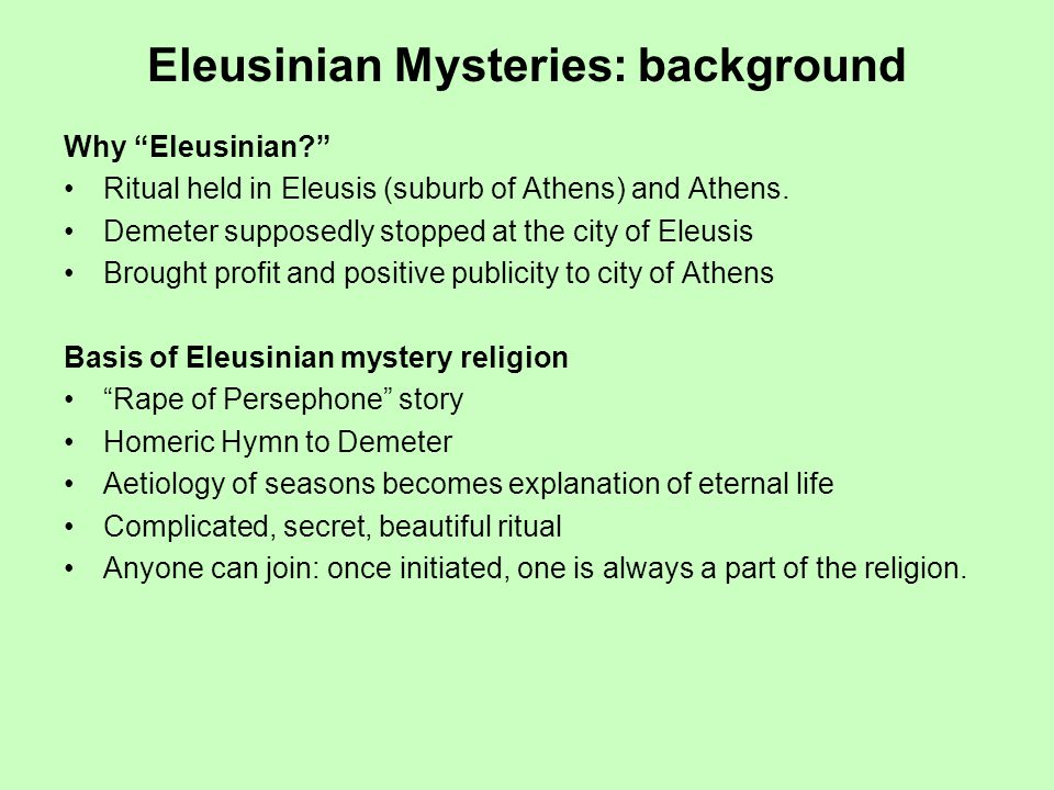 Eleusinian Mysteries: background Why Eleusinian.