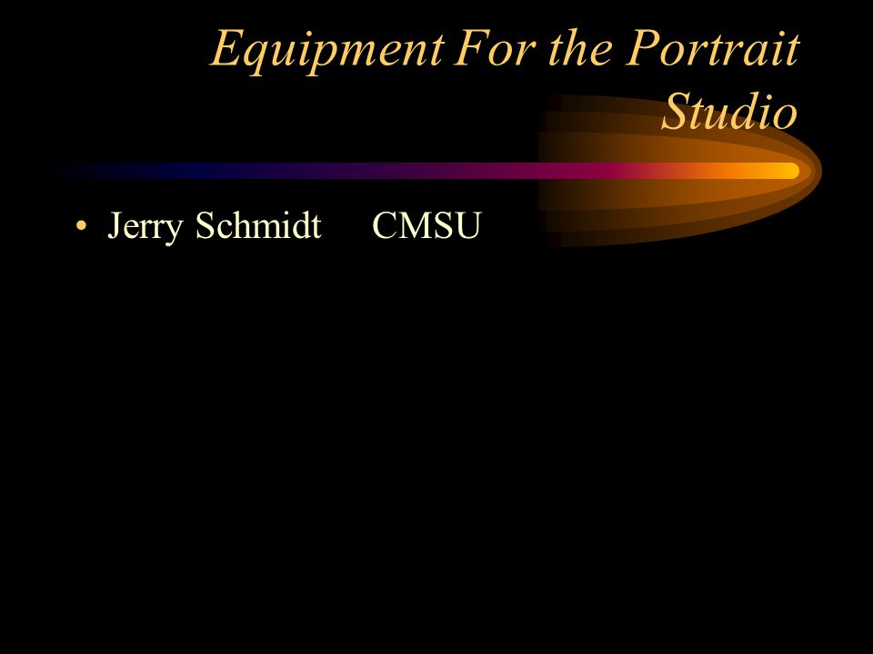 Equipment For the Portrait Studio Jerry Schmidt CMSU