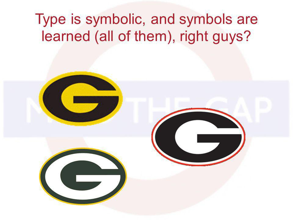 Type is symbolic, and symbols are learned (all of them), right guys