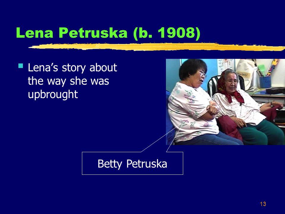 13 Lena Petruska (b. 1908) Lenas story about the way she was upbrought Betty Petruska