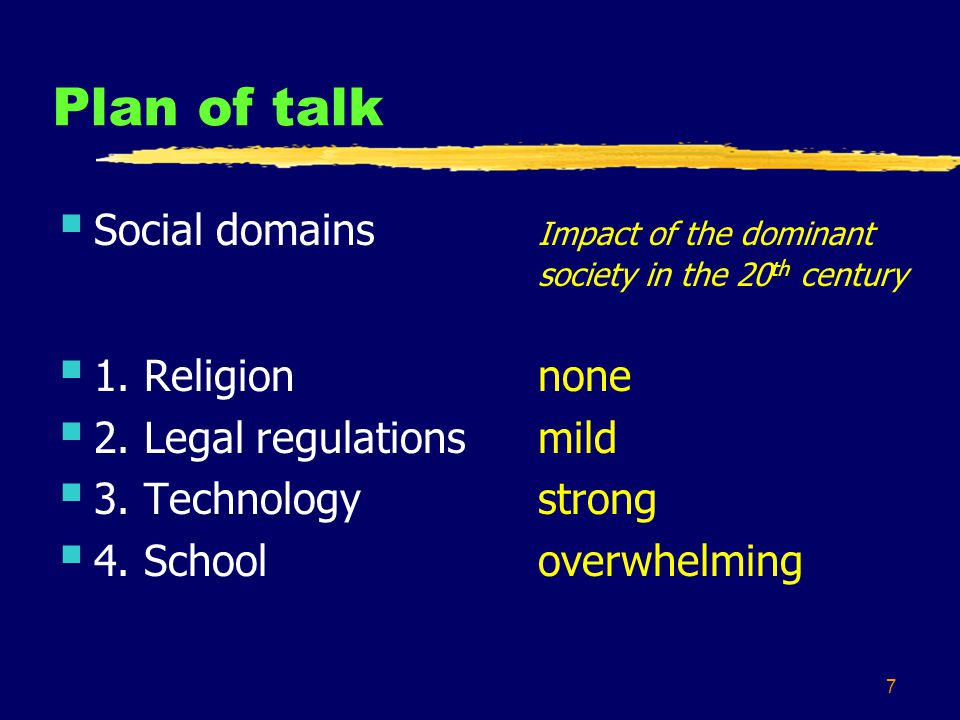 7 Plan of talk Social domains Impact of the dominant society in the 20 th century 1. Religionnone 2. Legal regulationsmild 3. Technologystrong 4. Scho