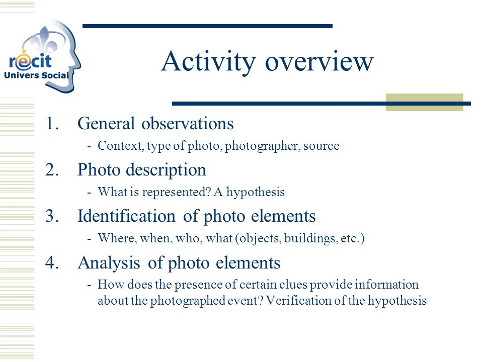Activity overview 1.General observations Context, type of photo, photographer, source 2.Photo description What is represented.