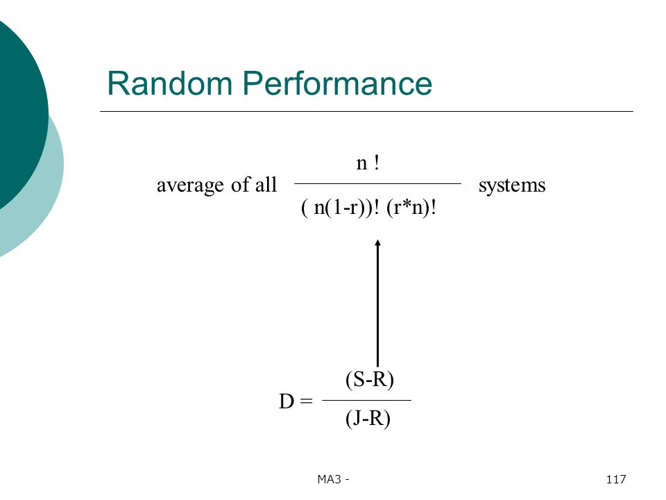MA3 -117 Random Performance D = (S-R) (J-R) n ! ( n(1-r))! (r*n)! systemsaverage of all