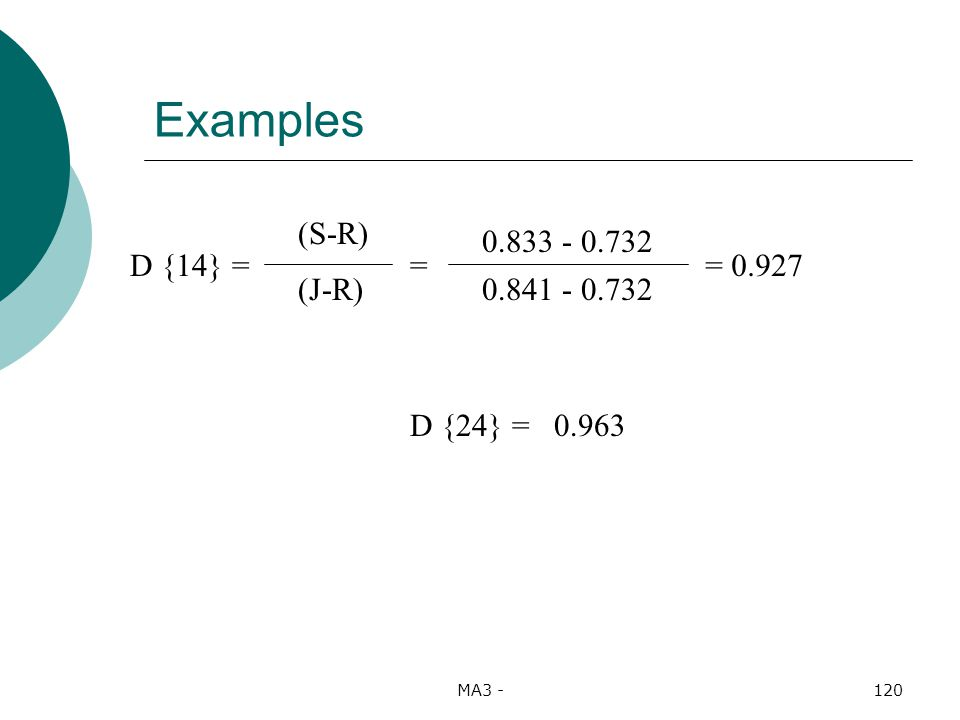MA3 -120 Examples 0.833 - 0.732 0.841 - 0.732 = 0.927D {14} = (S-R) (J-R) = 0.963D {24} =