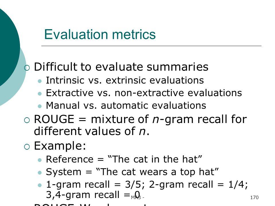 MA3 -170 Evaluation metrics Difficult to evaluate summaries Intrinsic vs.