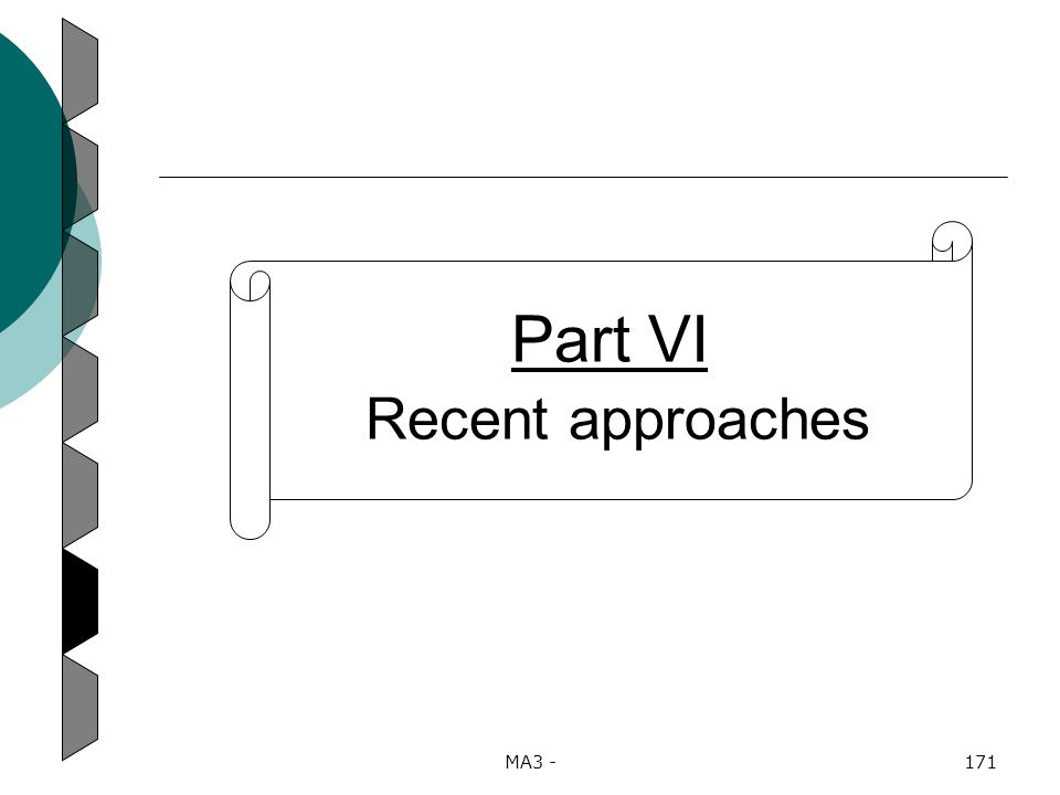 MA3 -171 Part VI Recent approaches