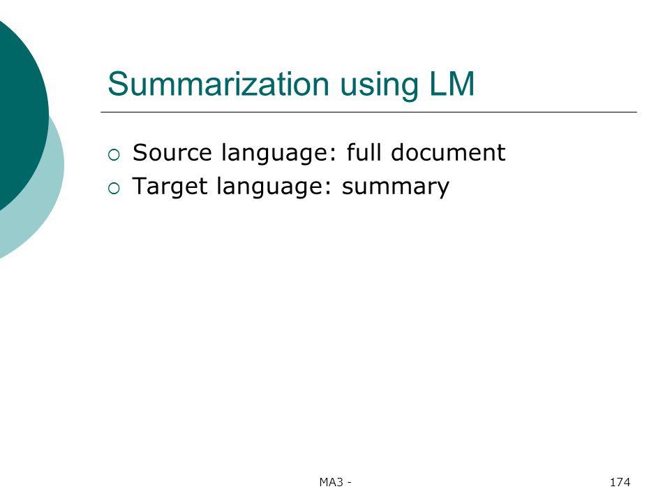 MA3 -174 Summarization using LM Source language: full document Target language: summary