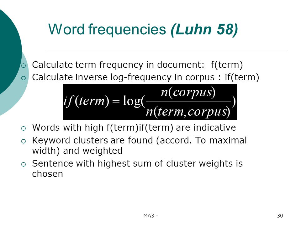 MA3 -30 Calculate term frequency in document: f(term) Calculate inverse log-frequency in corpus : if(term) Words with high f(term)if(term) are indicative Keyword clusters are found (accord.