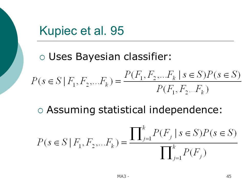 MA3 -45 Kupiec et al. 95 Uses Bayesian classifier: Assuming statistical independence: