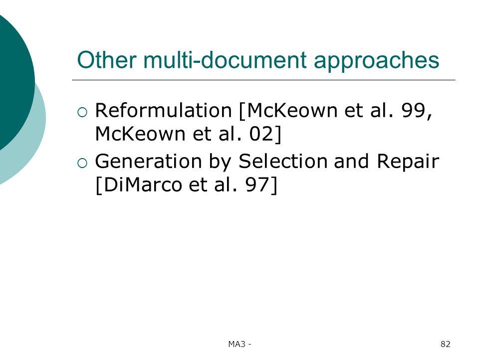 MA3 -82 Other multi-document approaches Reformulation [McKeown et al.