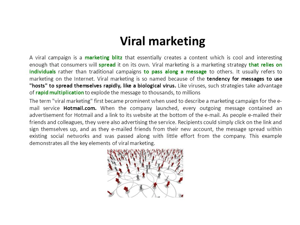 A viral campaign is a marketing blitz that essentially creates a content which is cool and interesting enough that consumers will spread it on its own.