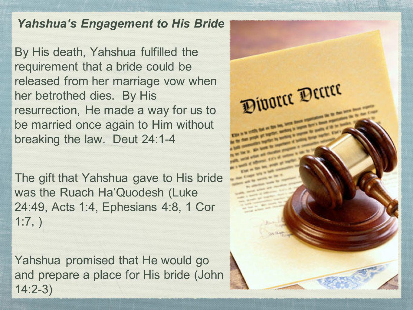 Yahshua s Engagement to His Bride By His death, Yahshua fulfilled the requirement that a bride could be released from her marriage vow when her betrot