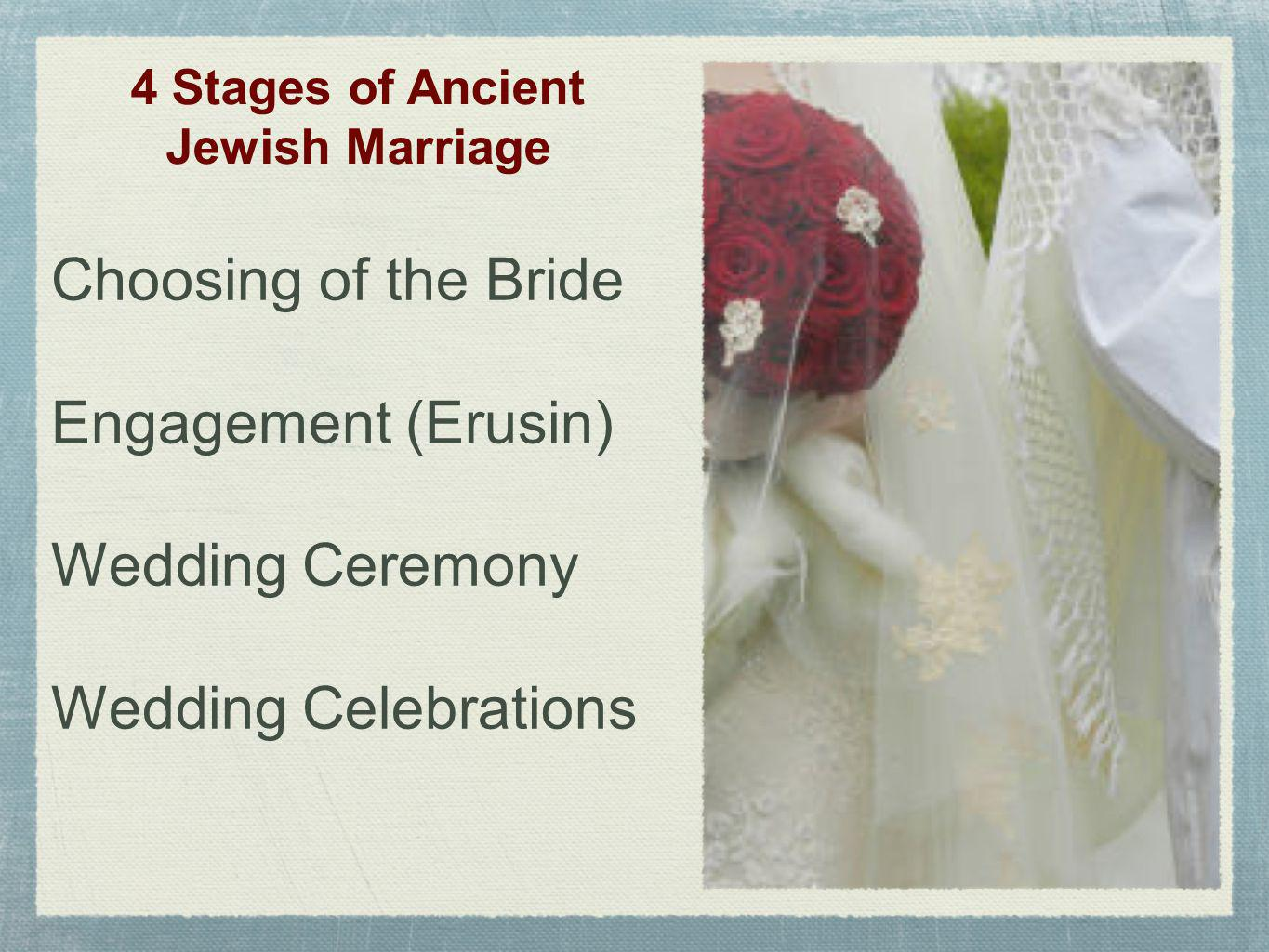 4 Stages of Ancient Jewish Marriage Choosing of the Bride Engagement (Erusin) Wedding Ceremony Wedding Celebrations