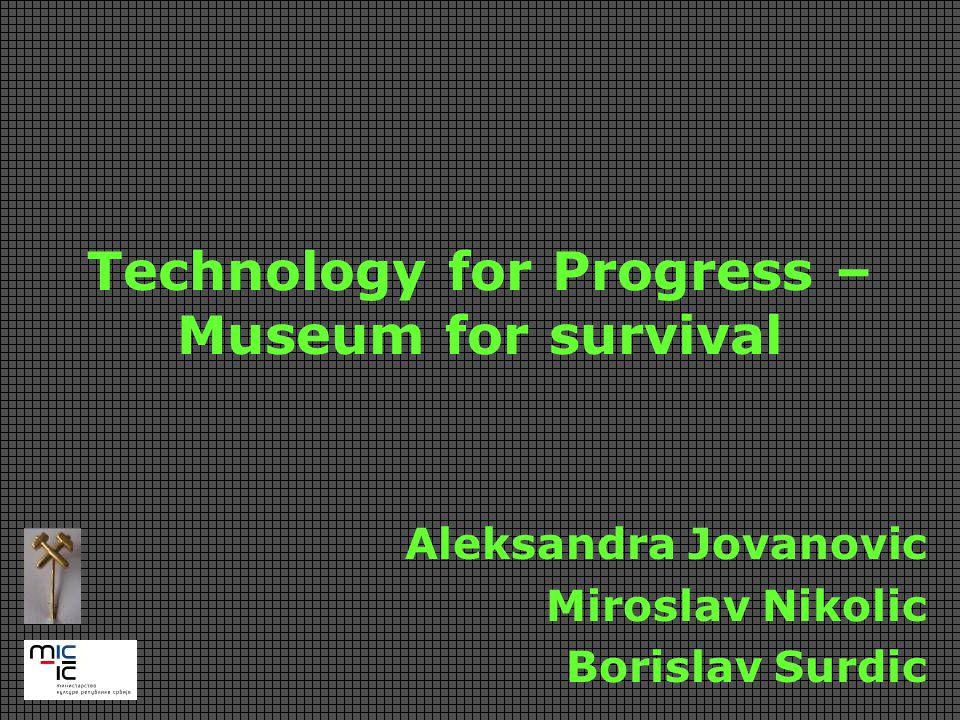 Technology for Progress – Museum for survival Aleksandra Jovanovic Miroslav Nikolic Borislav Surdic