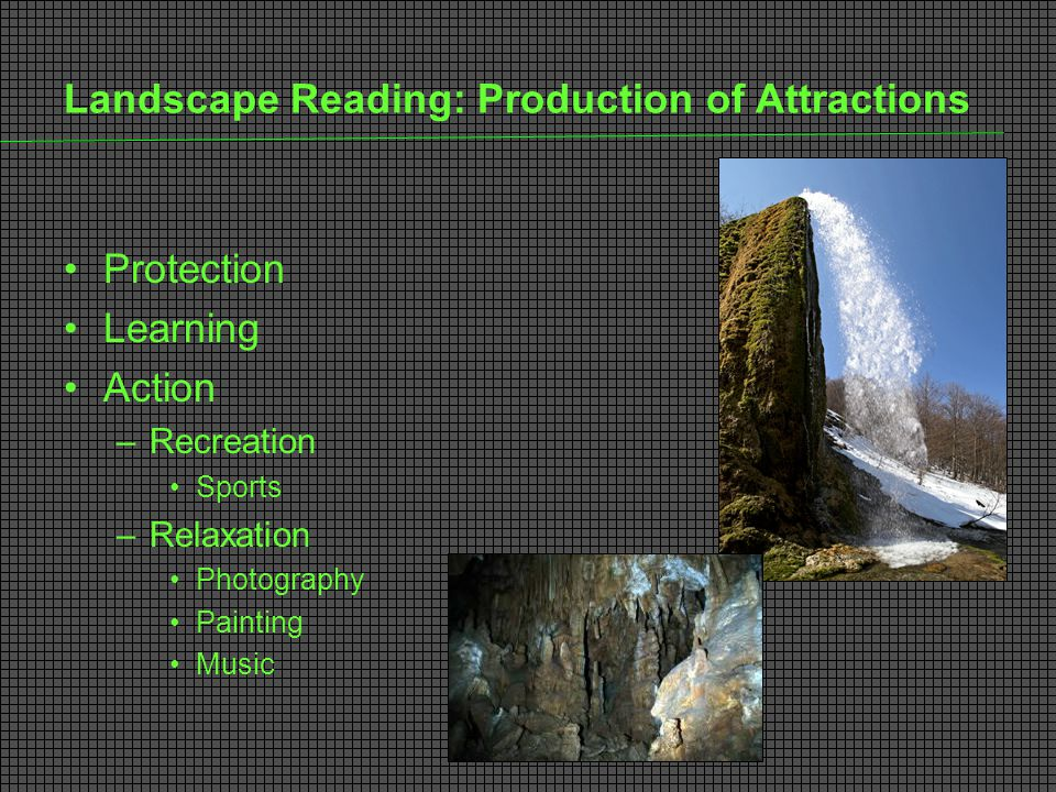 Landscape Reading: Production of Attractions Protection Learning Action –Recreation Sports –Relaxation Photography Painting Music