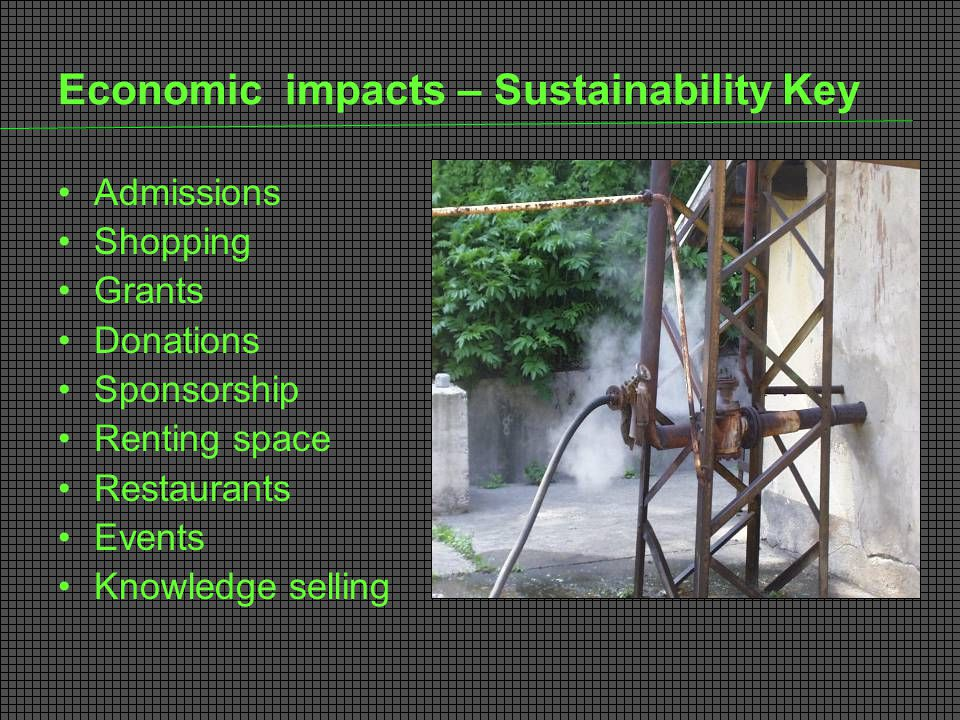 Economic impacts – Sustainability Key Admissions Shopping Grants Donations Sponsorship Renting space Restaurants Events Knowledge selling