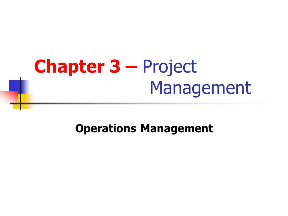 Chapter 3 – Project Management Operations Management
