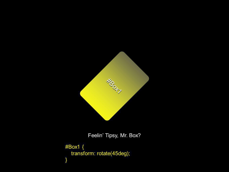 #Box1 Feelin Tipsy, Mr. Box? #Box1 { transform: rotate(45deg); }