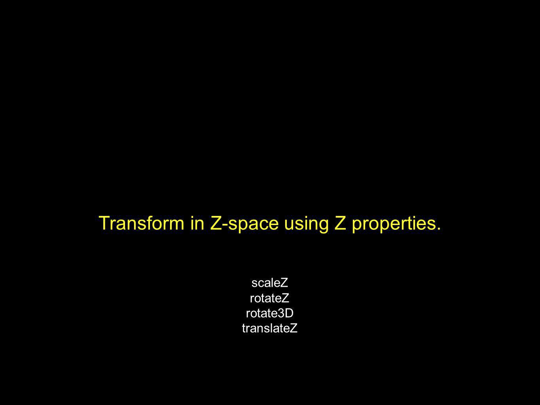 Transform in Z-space using Z properties. scaleZ rotateZ rotate3D translateZ