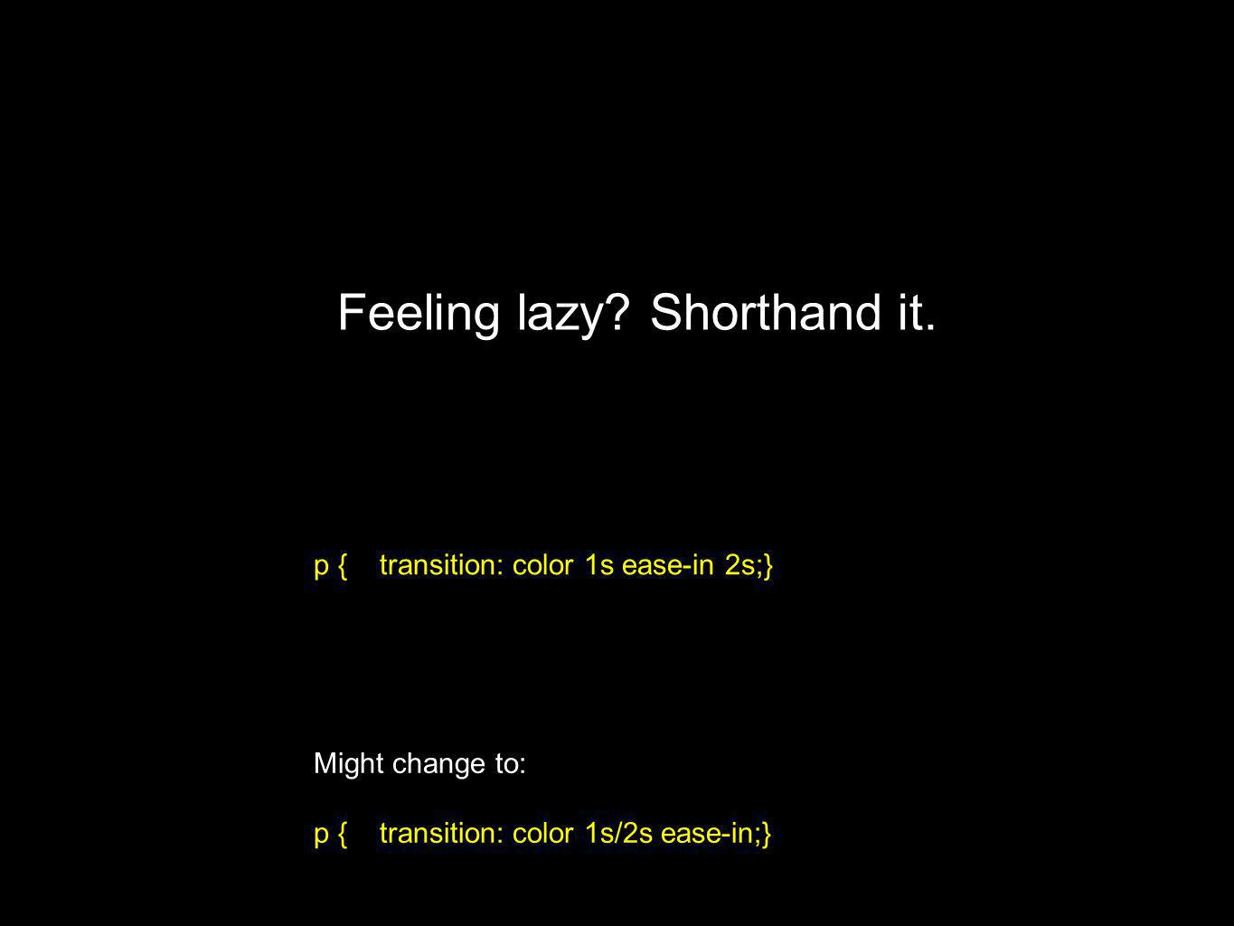 Feeling lazy. Shorthand it.
