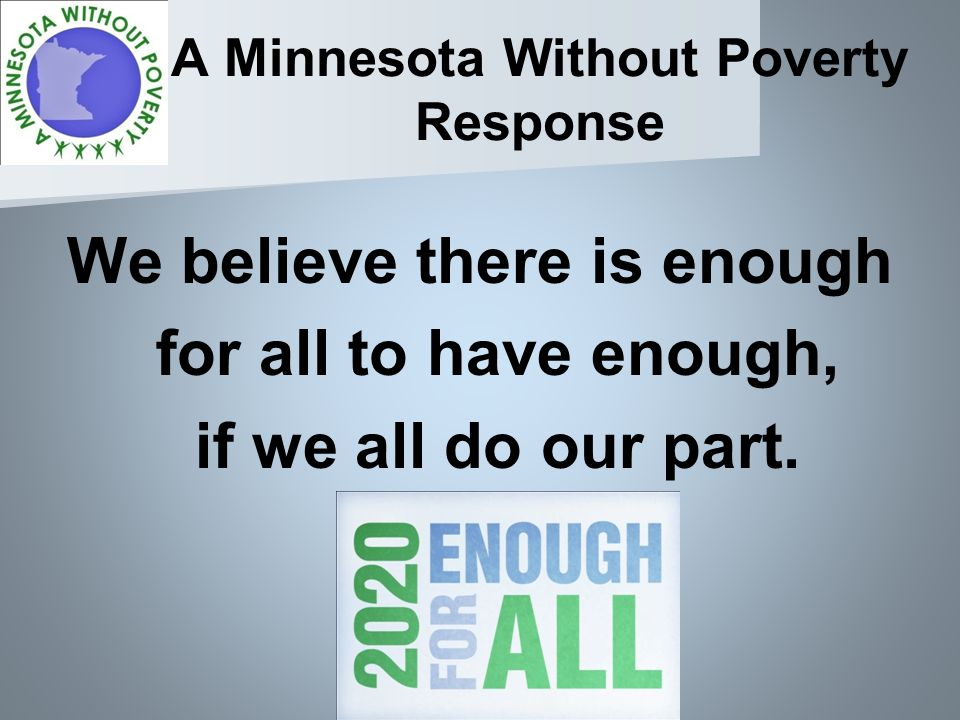 A Minnesota Without Poverty Response We believe there is enough for all to have enough, if we all do our part.