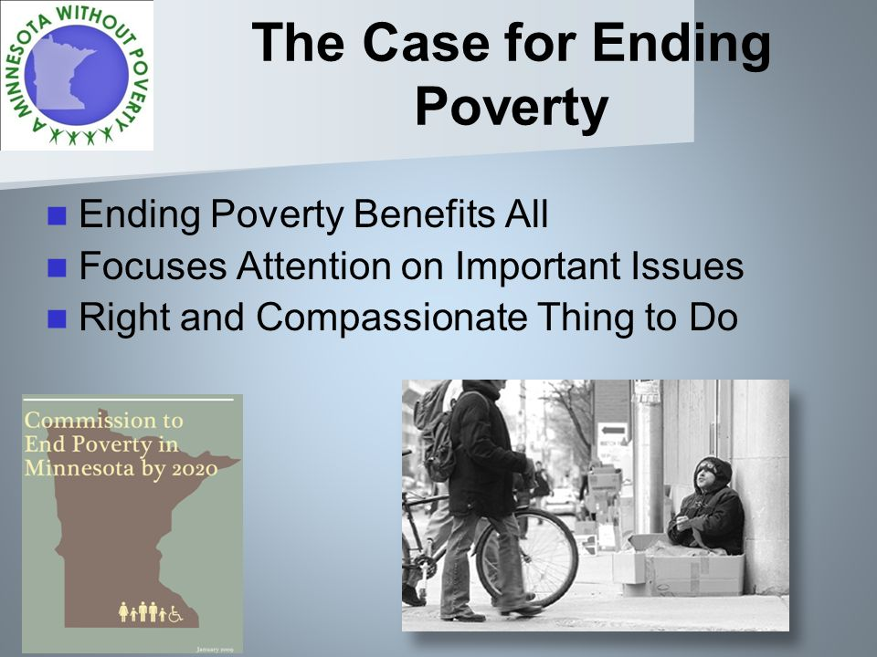 The Case for Ending Poverty Ending Poverty Benefits All Focuses Attention on Important Issues Right and Compassionate Thing to Do