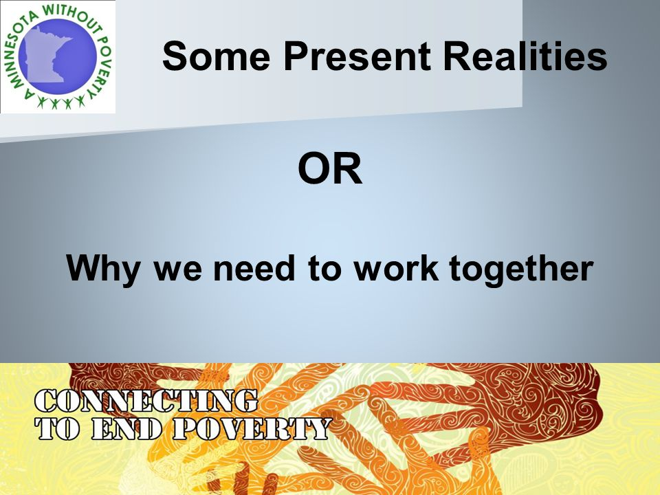 Some Present Realities OR Why we need to work together