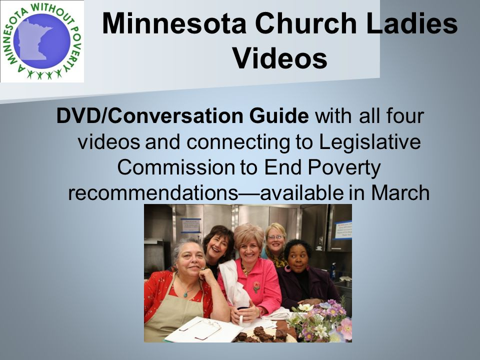 Minnesota Church Ladies Videos DVD/Conversation Guide with all four videos and connecting to Legislative Commission to End Poverty recommendationsavailable in March