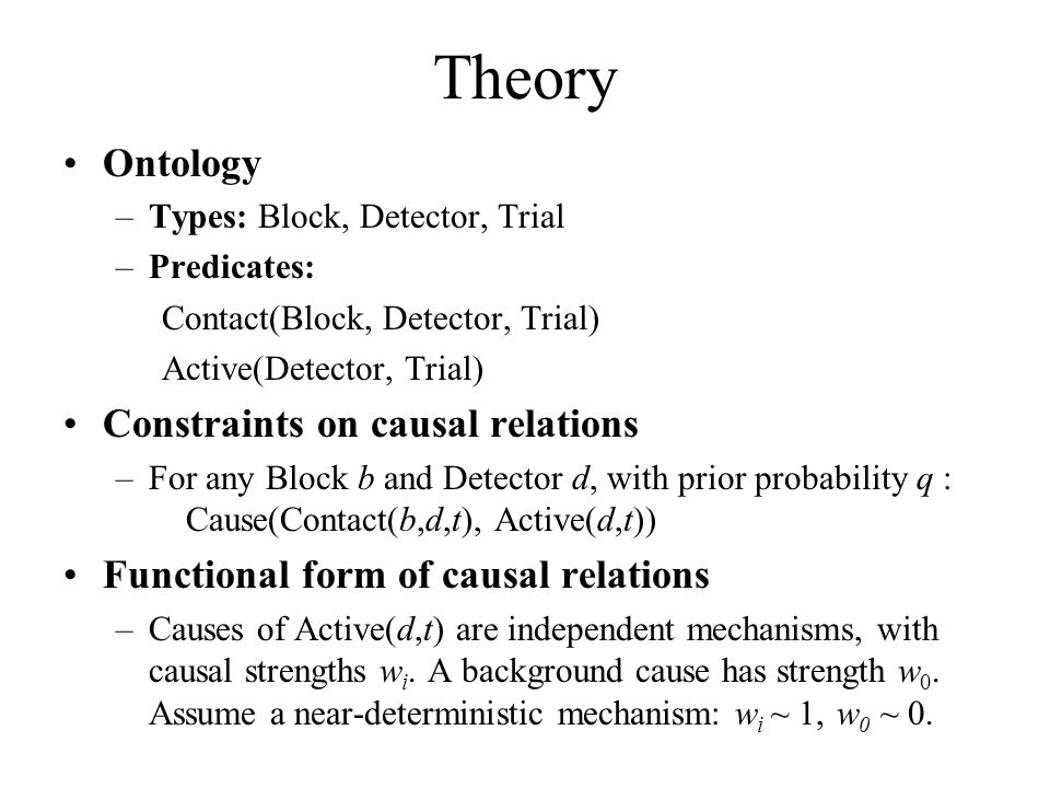 Ontology –Types: Block, Detector, Trial –Predicates: Contact(Block, Detector, Trial) Active(Detector, Trial) Constraints on causal relations –For any