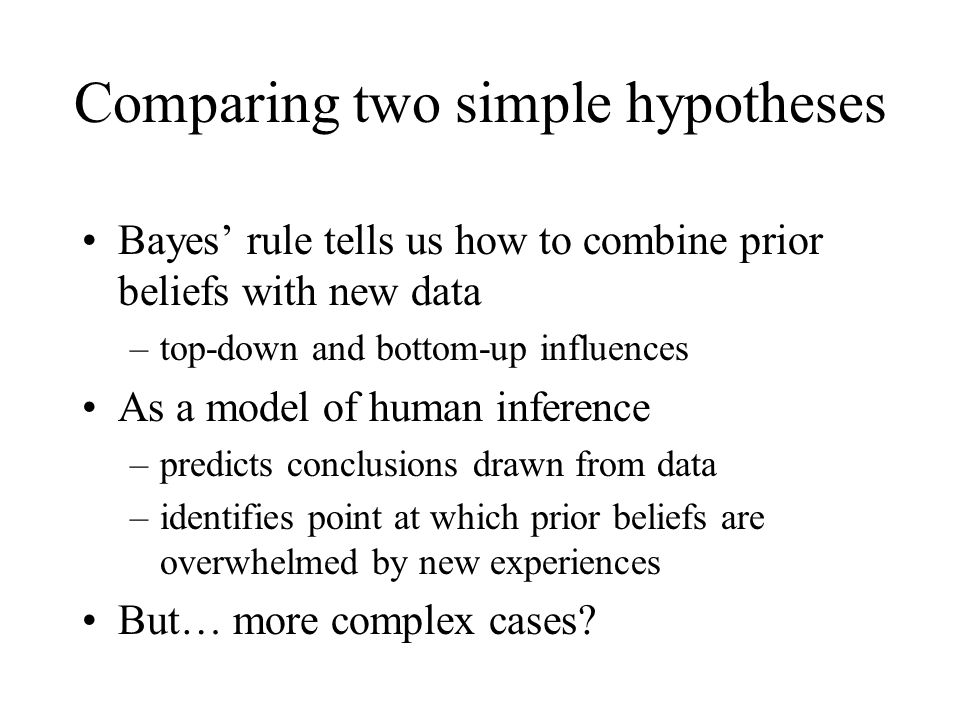 Bayes rule tells us how to combine prior beliefs with new data –top-down and bottom-up influences As a model of human inference –predicts conclusions